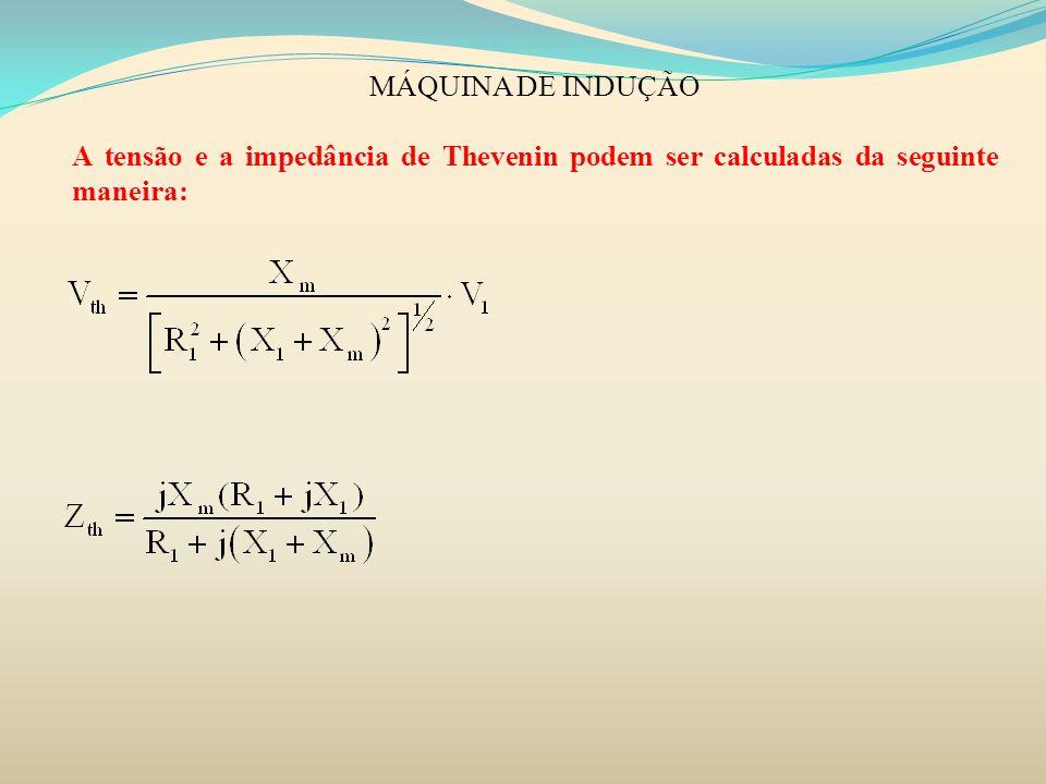 MÁQUINA DE INDUÇÃO A tensão e a impedância de Thevenin podem ser calculadas da seguinte maneira: