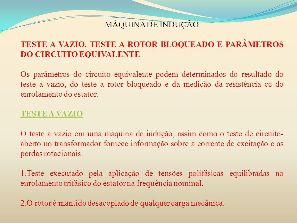 MÁQUINA DE INDUÇÃO TESTE A VAZIO, TESTE A ROTOR BLOQUEADO E PARÂMETROS DO CIRCUITO EQUIVALENTE.