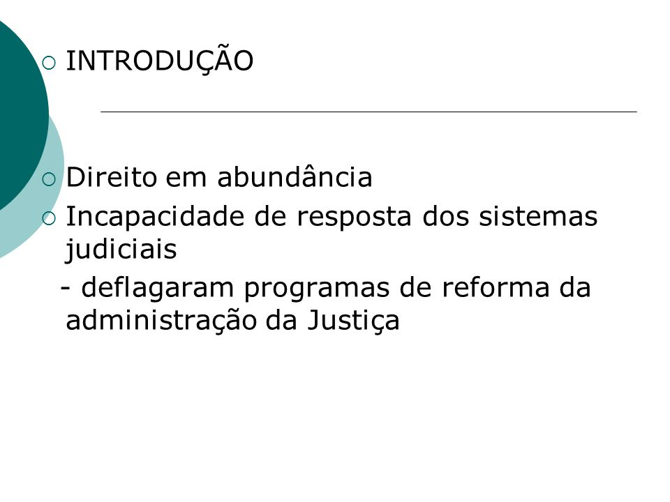 INTRODUÇÃO Direito em abundância. Incapacidade de resposta dos sistemas judiciais.