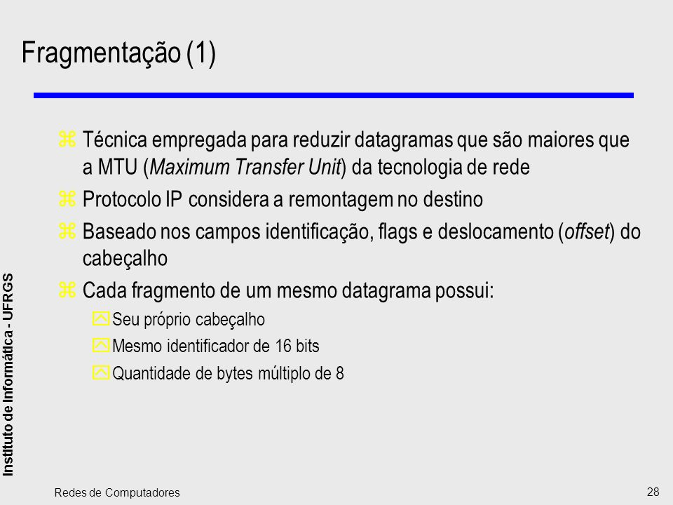 Fragmentação (1)Técnica empregada para reduzir datagramas que são maiores que a MTU (Maximum Transfer Unit) da tecnologia de rede.