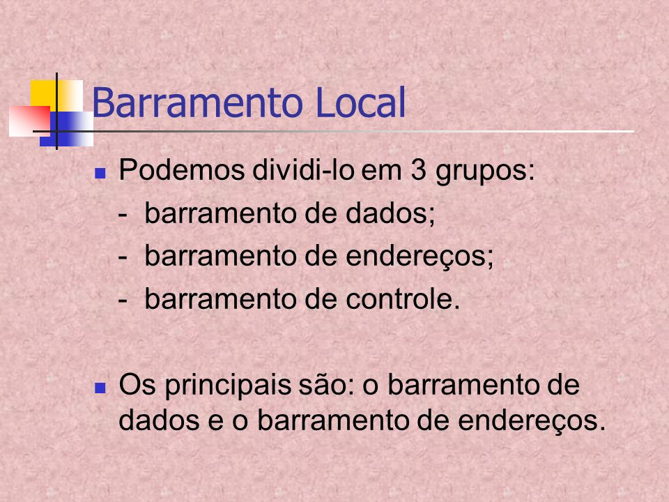Barramento Local Podemos dividi-lo em 3 grupos: - barramento de dados;