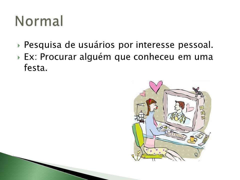 Normal Pesquisa de usuários por interesse pessoal.