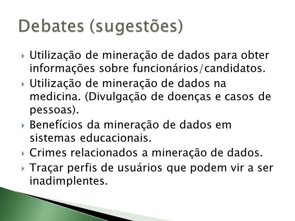 Debates (sugestões) Utilização de mineração de dados para obter informações sobre funcionários/candidatos.