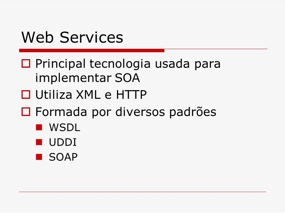 Web Services Principal tecnologia usada para implementar SOA