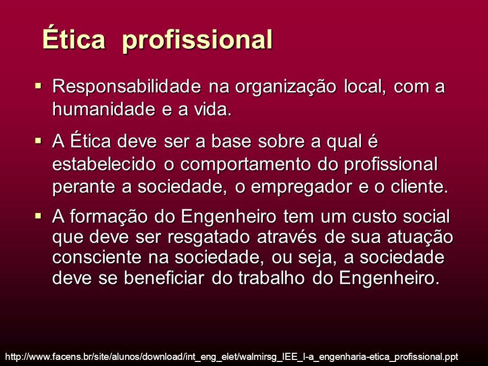 Ética profissional Responsabilidade na organização local, com a humanidade e a vida.