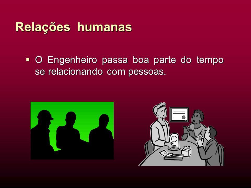 Relações humanas O Engenheiro passa boa parte do tempo se relacionando com pessoas.