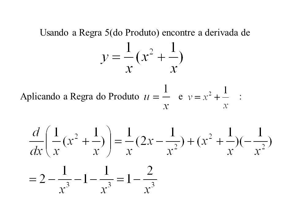 Usando a Regra 5(do Produto) encontre a derivada de