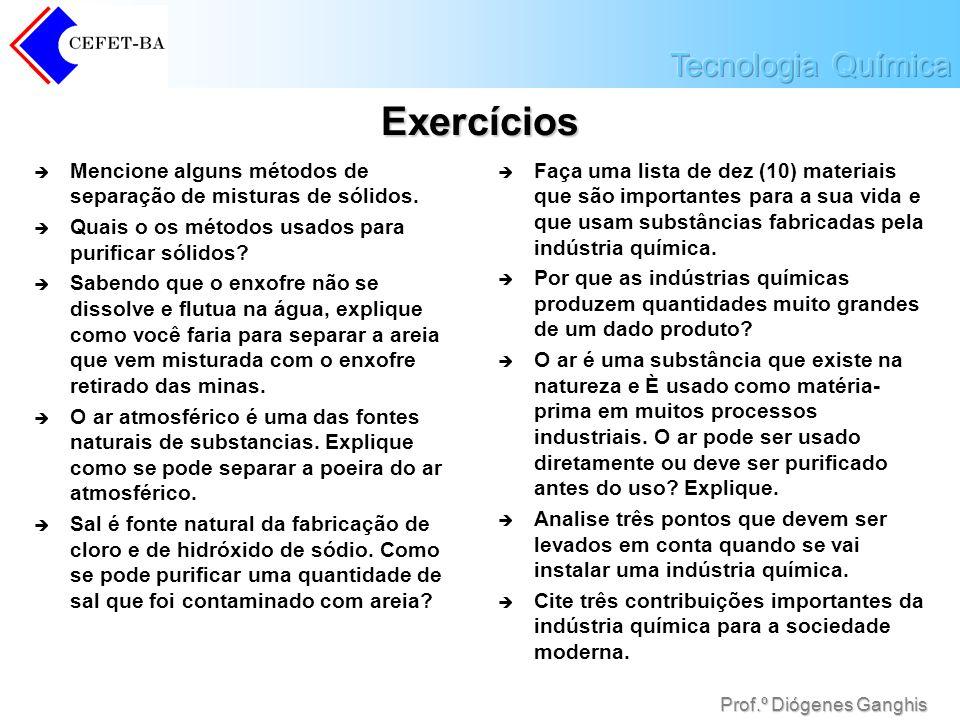 Exercícios Mencione alguns métodos de separação de misturas de sólidos. Quais o os métodos usados para purificar sólidos