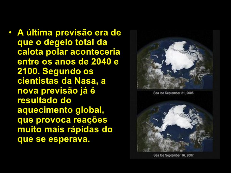 A última previsão era de que o degelo total da calota polar aconteceria entre os anos de 2040 e 2100.