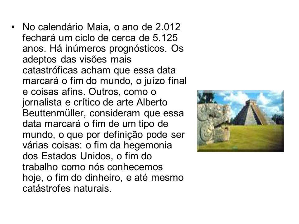 No calendário Maia, o ano de 2. 012 fechará um ciclo de cerca de 5