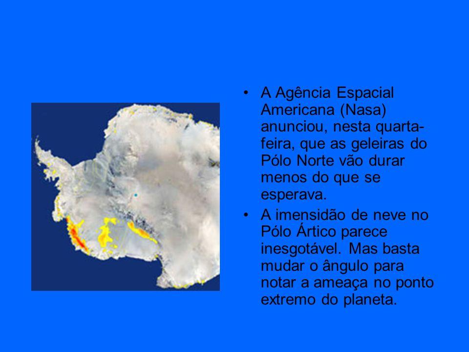 A Agência Espacial Americana (Nasa) anunciou, nesta quarta-feira, que as geleiras do Pólo Norte vão durar menos do que se esperava.
