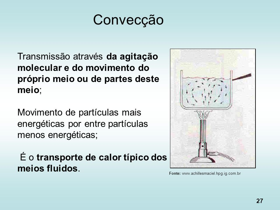 Convecção Transmissão através da agitação molecular e do movimento do próprio meio ou de partes deste meio;