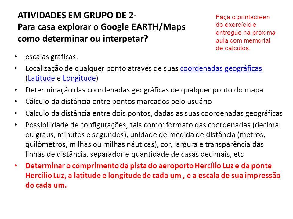 ATIVIDADES EM GRUPO DE 2- Para casa explorar o Google EARTH/Maps como determinar ou interpetar