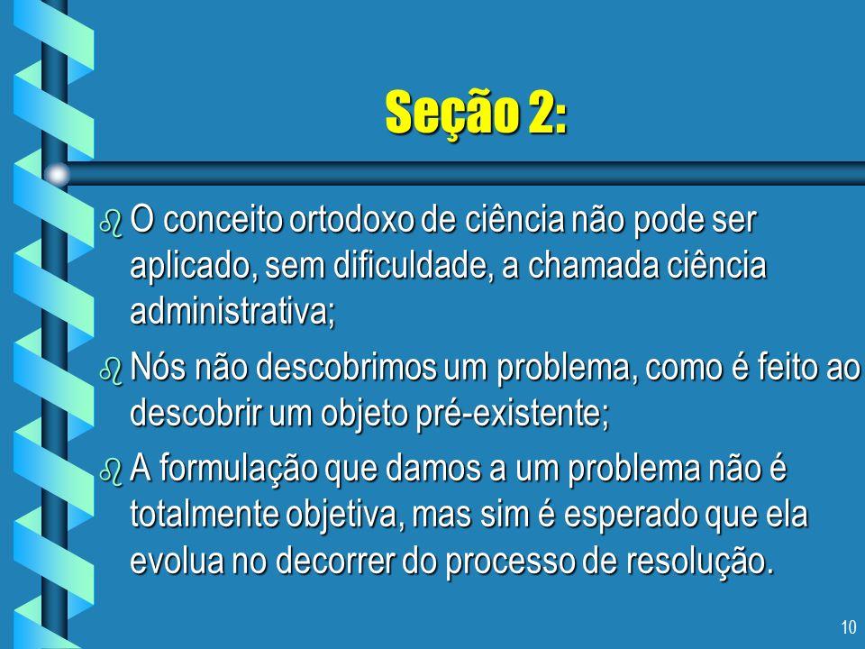 Seção 2: O conceito ortodoxo de ciência não pode ser aplicado, sem dificuldade, a chamada ciência administrativa;