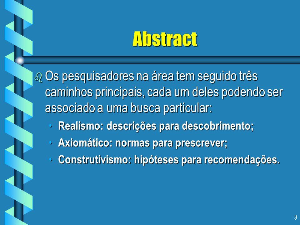 Abstract Os pesquisadores na área tem seguido três caminhos principais, cada um deles podendo ser associado a uma busca particular: