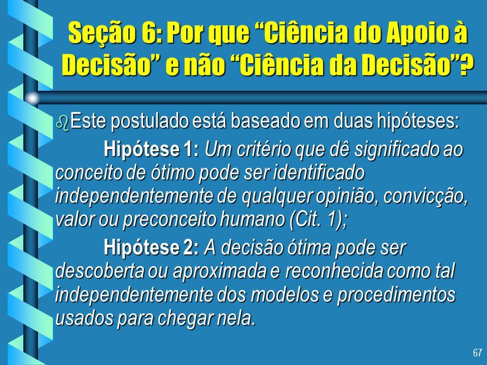 Seção 6: Por que Ciência do Apoio à Decisão e não Ciência da Decisão
