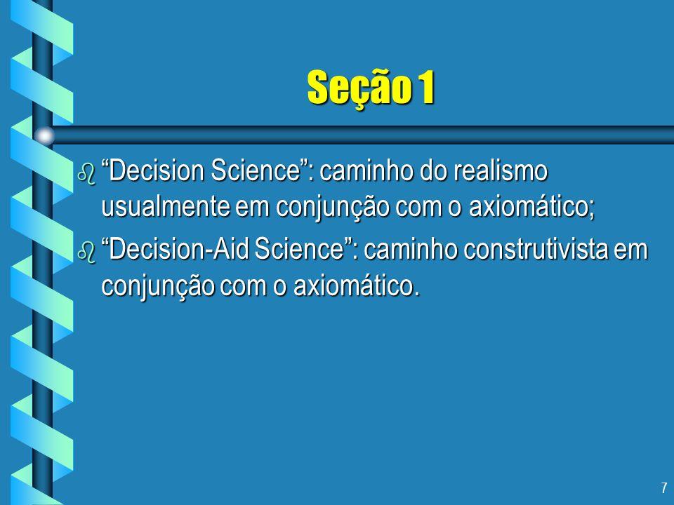 Seção 1 Decision Science : caminho do realismo usualmente em conjunção com o axiomático;