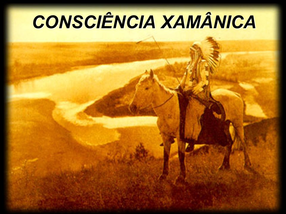 CONSCIÊNCIA XAMÂNICA