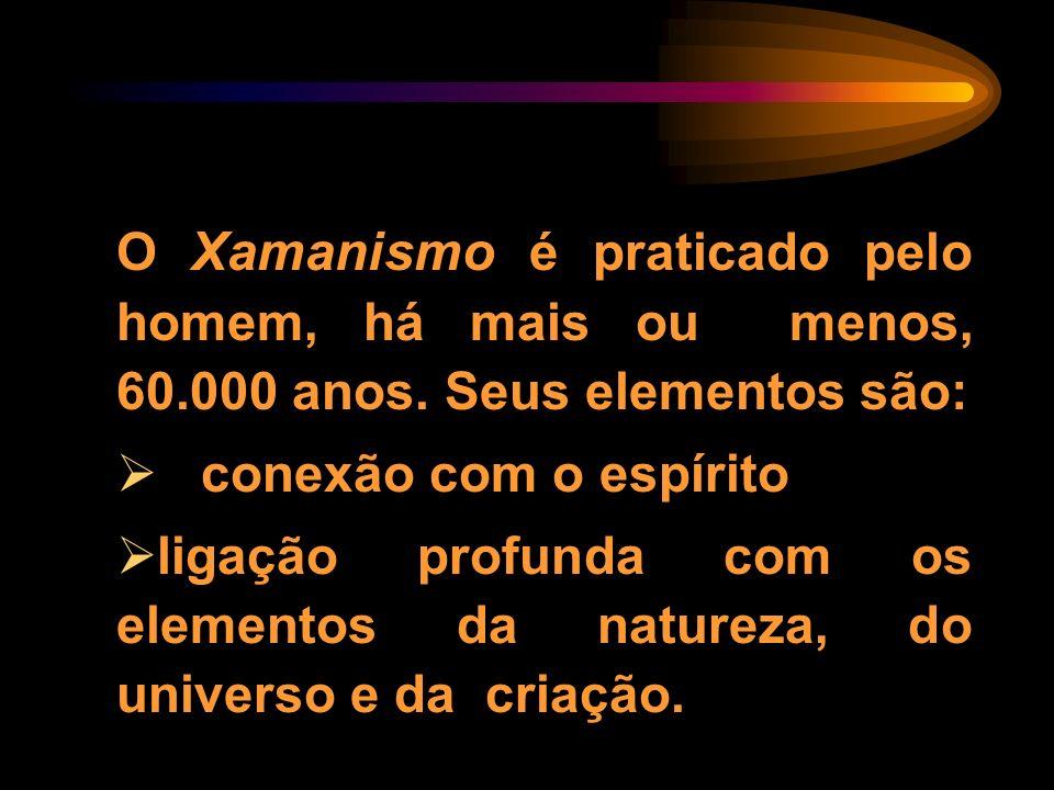 O Xamanismo é praticado pelo homem, há mais ou menos, 60. 000 anos