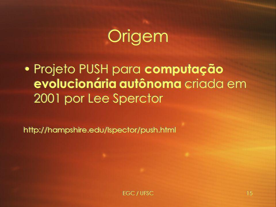 Origem Projeto PUSH para computação evolucionária autônoma criada em 2001 por Lee Sperctor. http://hampshire.edu/lspector/push.html.