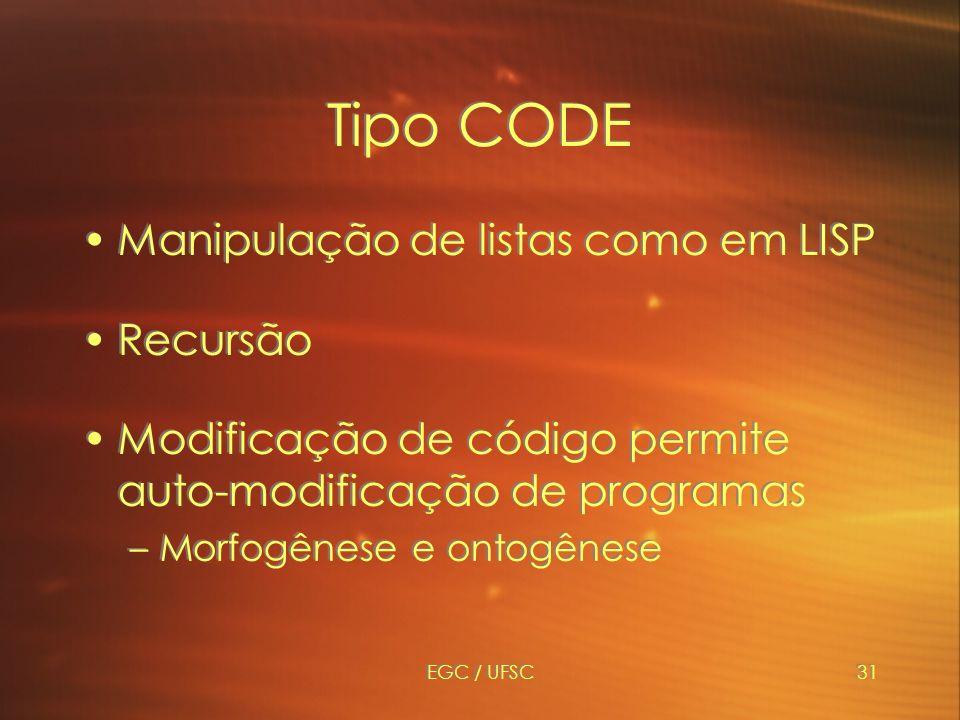 Tipo CODE Manipulação de listas como em LISP Recursão