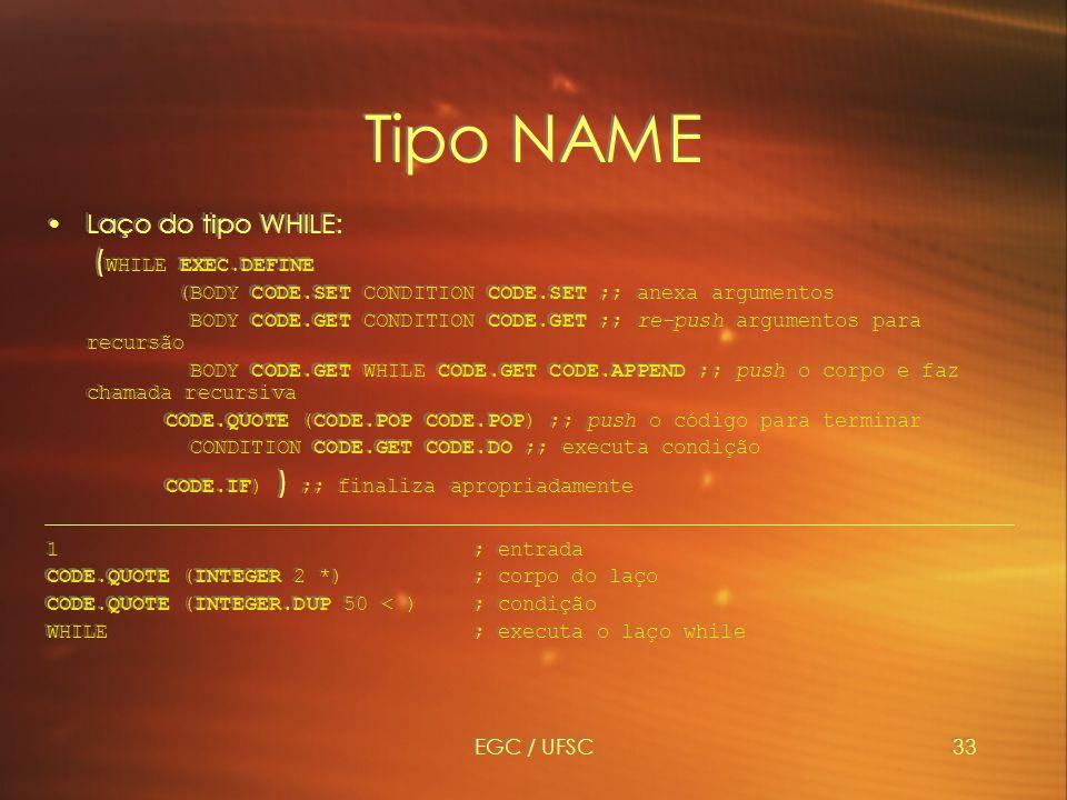 Tipo NAME (WHILE EXEC.DEFINE Laço do tipo WHILE: