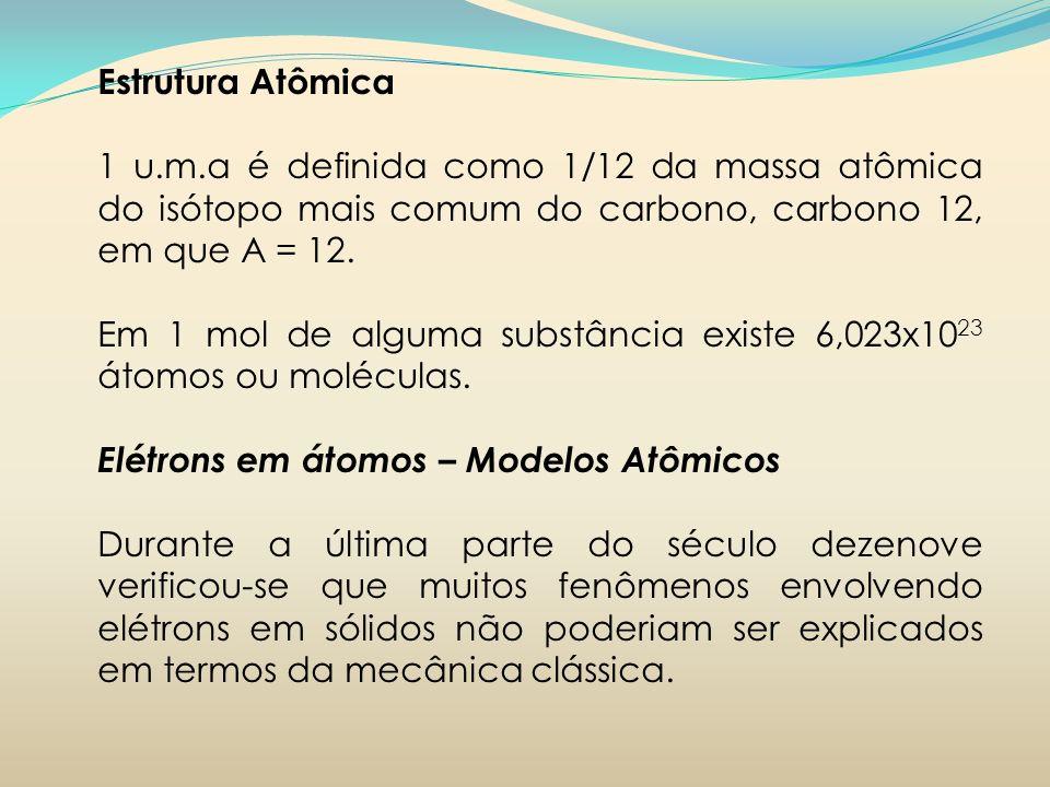Estrutura Atômica 1 u.m.a é definida como 1/12 da massa atômica do isótopo mais comum do carbono, carbono 12, em que A = 12.