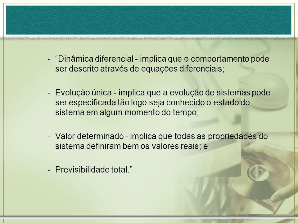 Dinâmica diferencial - implica que o comportamento pode ser descrito através de equações diferenciais;