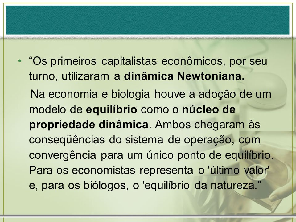 Os primeiros capitalistas econômicos, por seu turno, utilizaram a dinâmica Newtoniana.