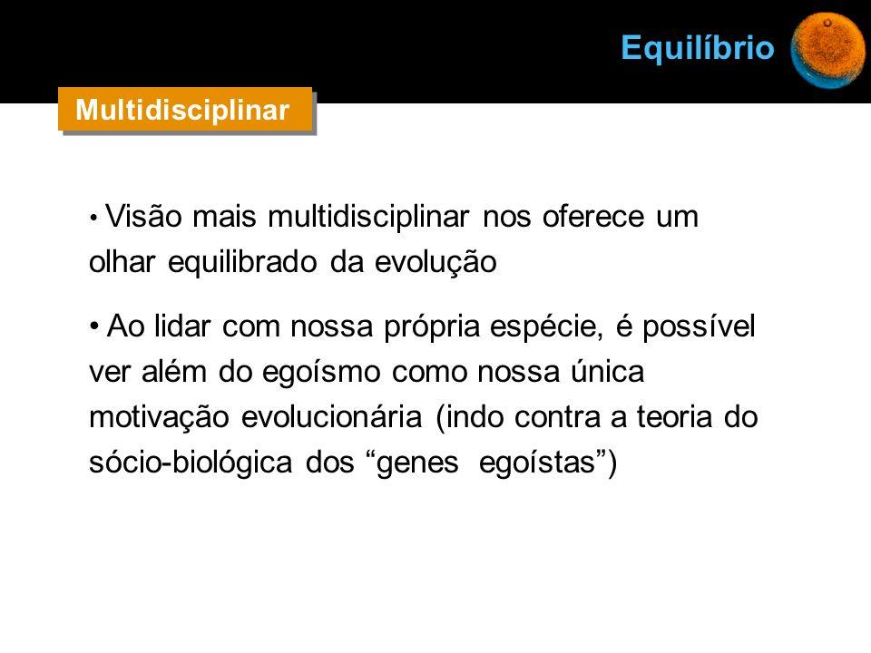Vida Equilíbrio. Multidisciplinar. Visão mais multidisciplinar nos oferece um olhar equilibrado da evolução.