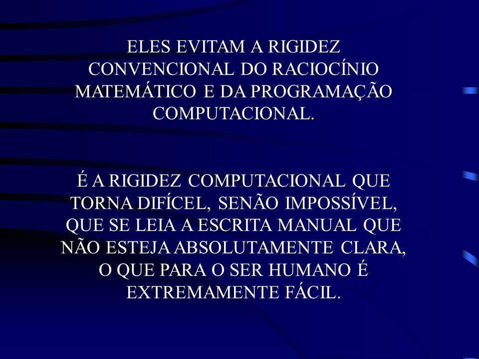 ELES EVITAM A RIGIDEZ CONVENCIONAL DO RACIOCÍNIO MATEMÁTICO E DA PROGRAMAÇÃO COMPUTACIONAL.