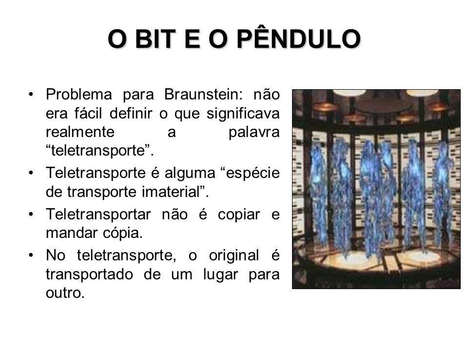O BIT E O PÊNDULO Problema para Braunstein: não era fácil definir o que significava realmente a palavra teletransporte .