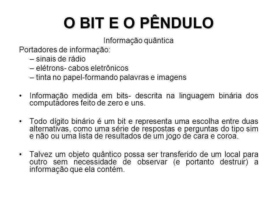 O BIT E O PÊNDULO Informação quântica Portadores de informação: