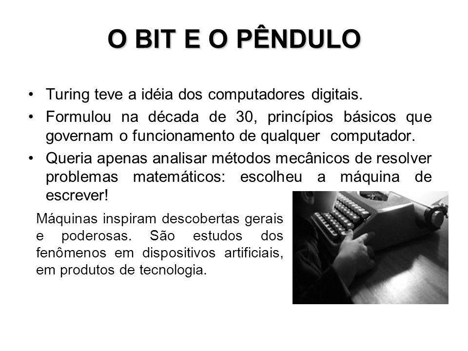 O BIT E O PÊNDULO Turing teve a idéia dos computadores digitais.