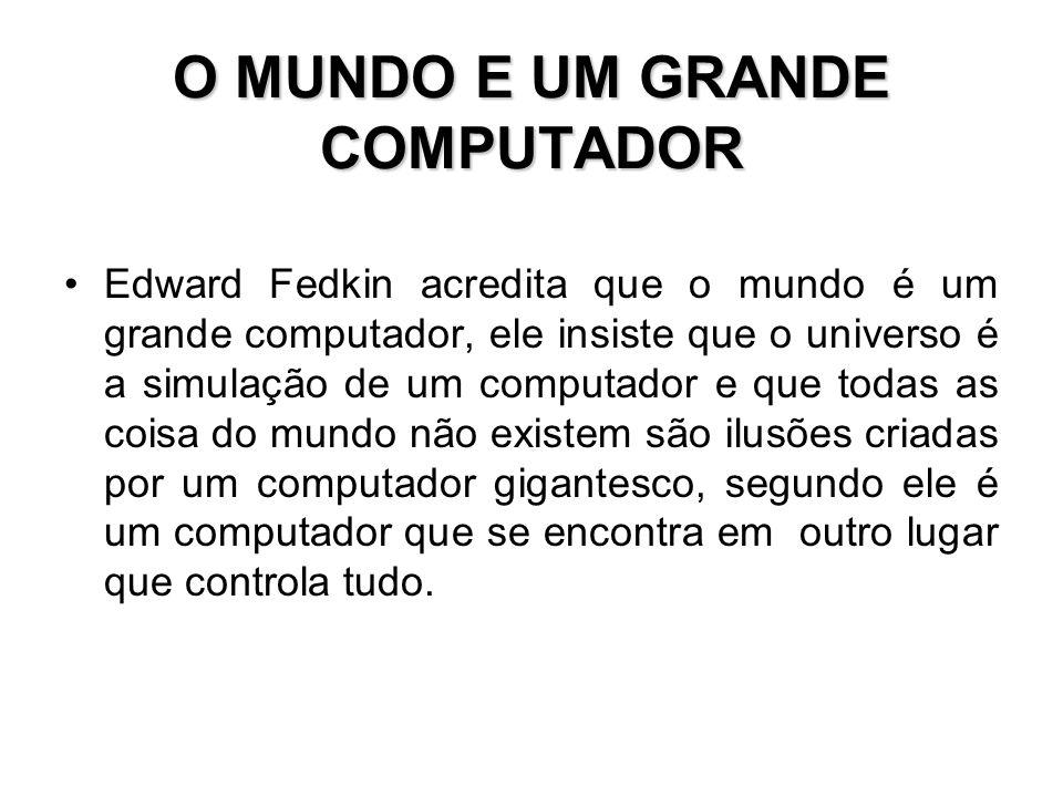 O MUNDO E UM GRANDE COMPUTADOR