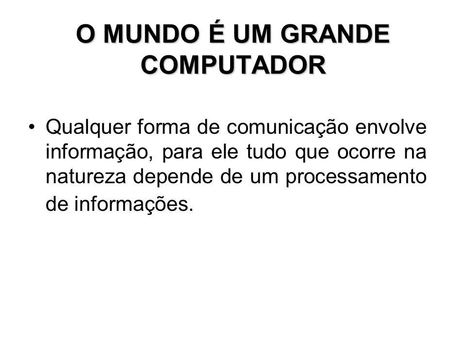 O MUNDO É UM GRANDE COMPUTADOR