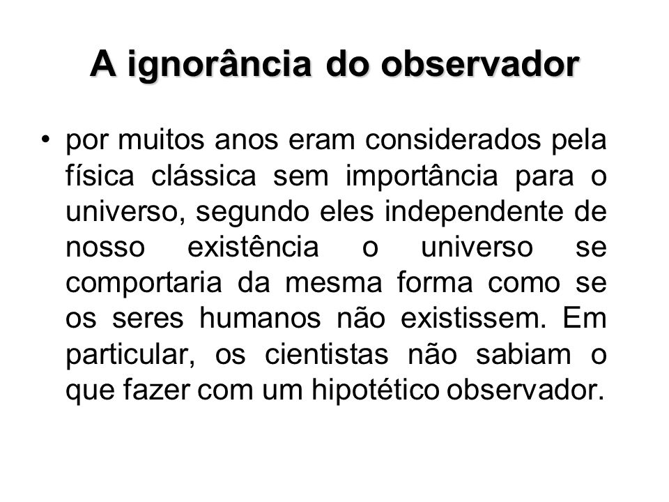 A ignorância do observador