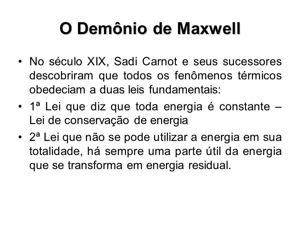 O Demônio de Maxwell No século XIX, Sadi Carnot e seus sucessores descobriram que todos os fenômenos térmicos obedeciam a duas leis fundamentais: