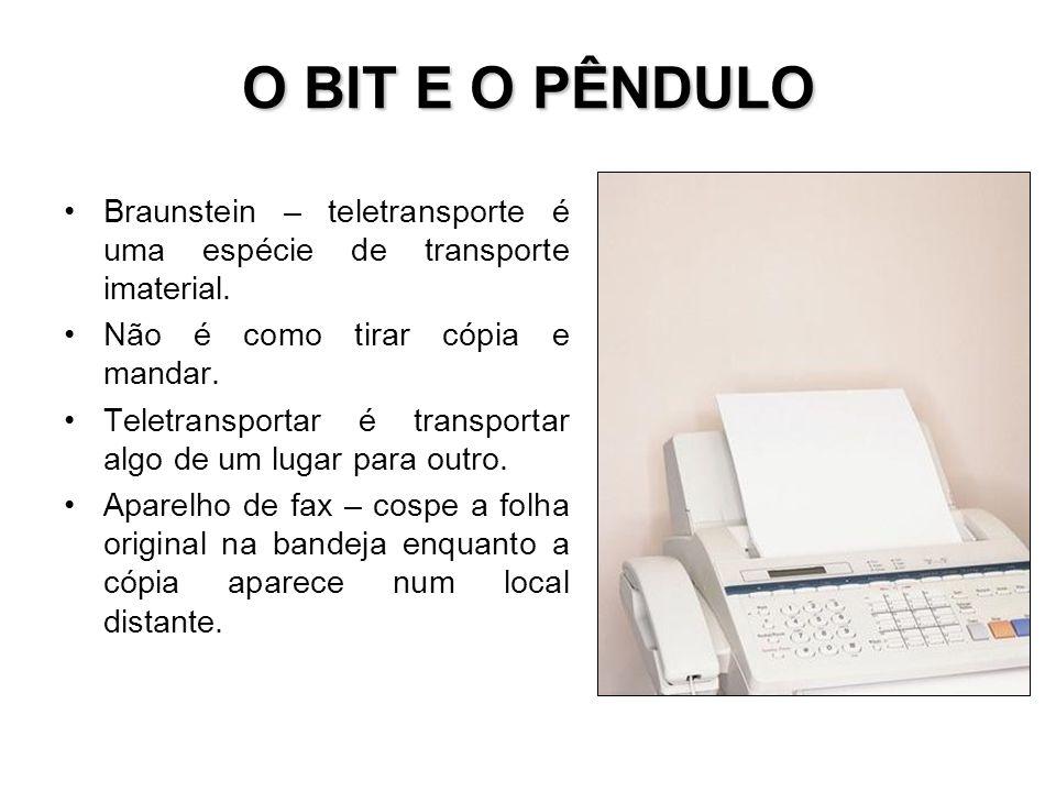 O BIT E O PÊNDULO Braunstein – teletransporte é uma espécie de transporte imaterial. Não é como tirar cópia e mandar.