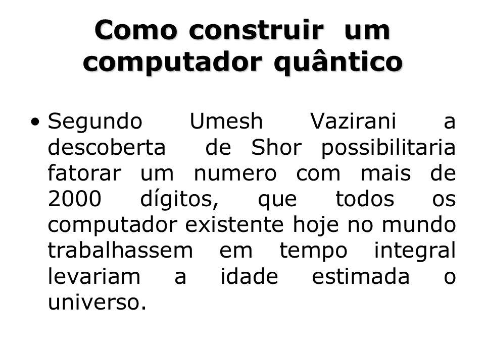 Como construir um computador quântico