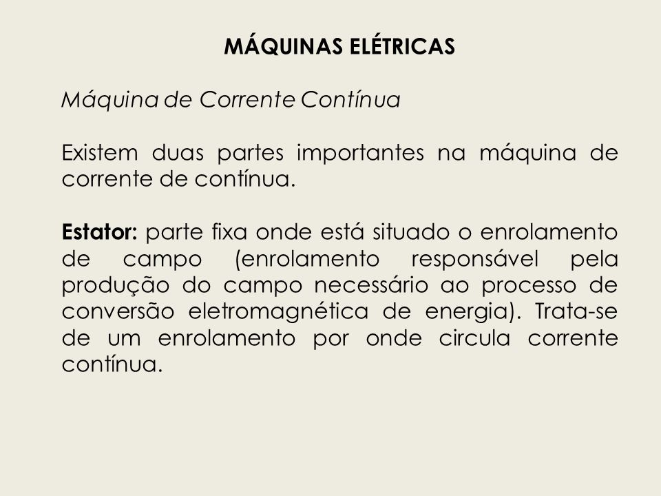 MÁQUINAS ELÉTRICASMáquina de Corrente Contínua. Existem duas partes importantes na máquina de corrente de contínua.