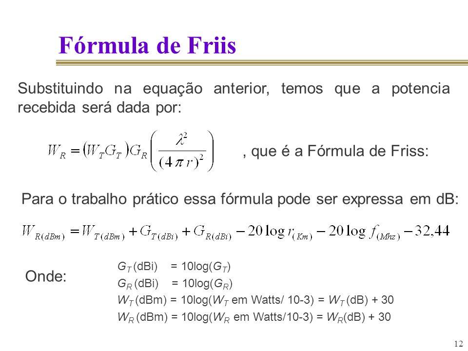 Fórmula de Friis Substituindo na equação anterior, temos que a potencia recebida será dada por: , que é a Fórmula de Friss: