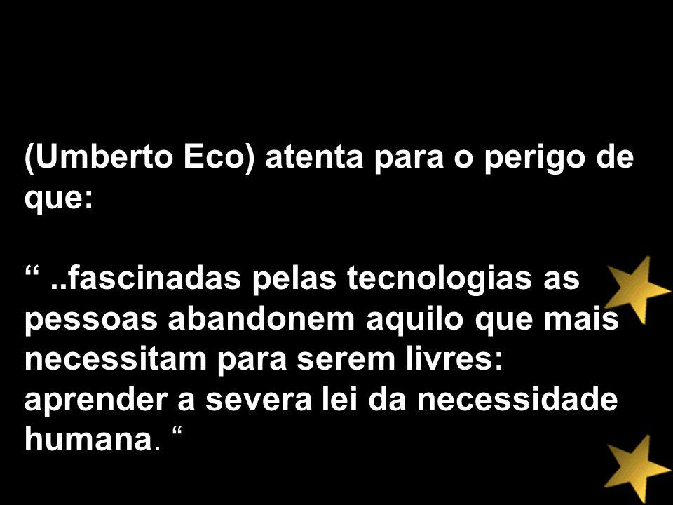 (Umberto Eco) atenta para o perigo de que: