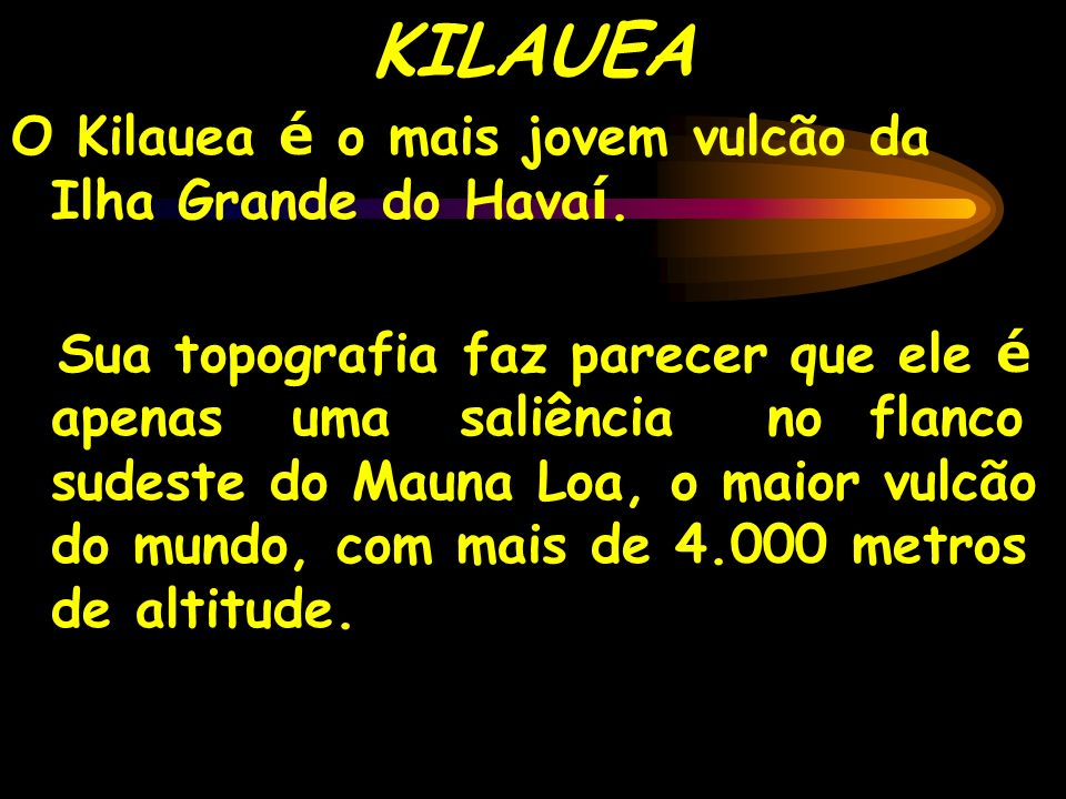 KILAUEA O Kilauea é o mais jovem vulcão da Ilha Grande do Havaí.