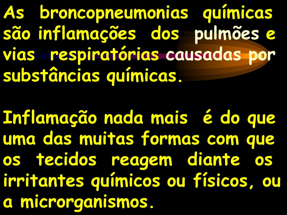 As broncopneumonias químicas são inflamações dos pulmões e vias respiratórias causadas por substâncias químicas.