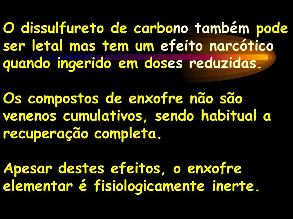 O dissulfureto de carbono também pode ser letal mas tem um efeito narcótico quando ingerido em doses reduzidas.