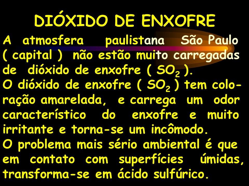 DIÓXIDO DE ENXOFRE A atmosfera paulistana São Paulo ( capital ) não estão muito carregadas de dióxido de enxofre ( SO2 ).