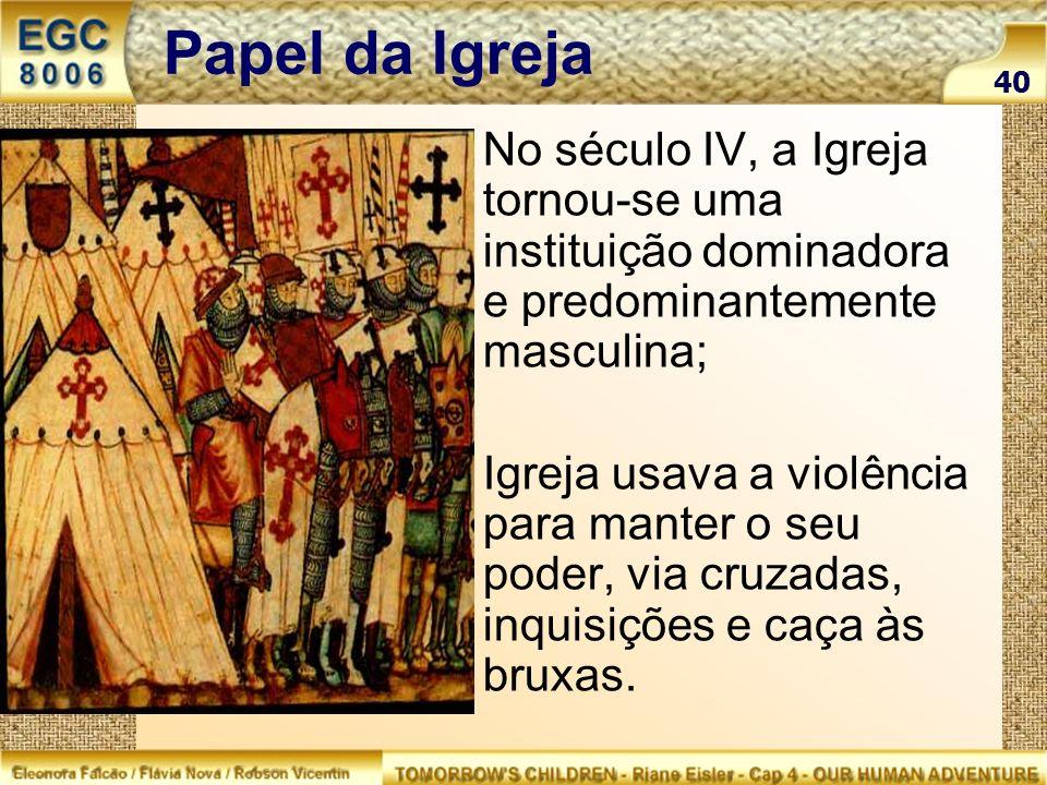 Papel da Igreja 40. No século IV, a Igreja tornou-se uma instituição dominadora e predominantemente masculina;