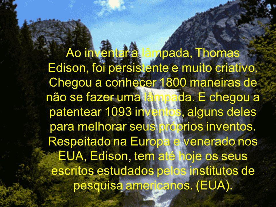 Ao inventar a lâmpada, Thomas Edison, foi persistente e muito criativo