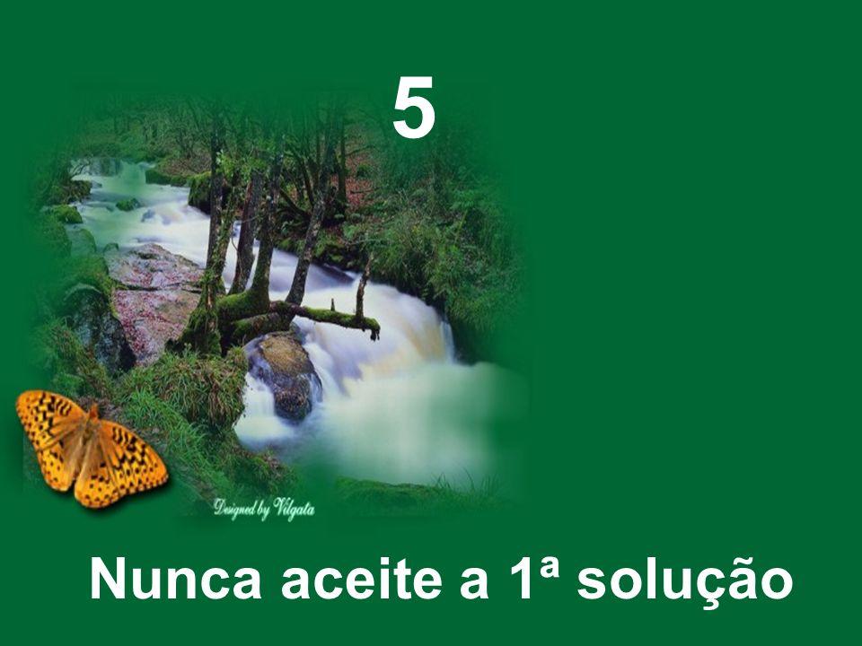 5 Nunca aceite a 1ª solução